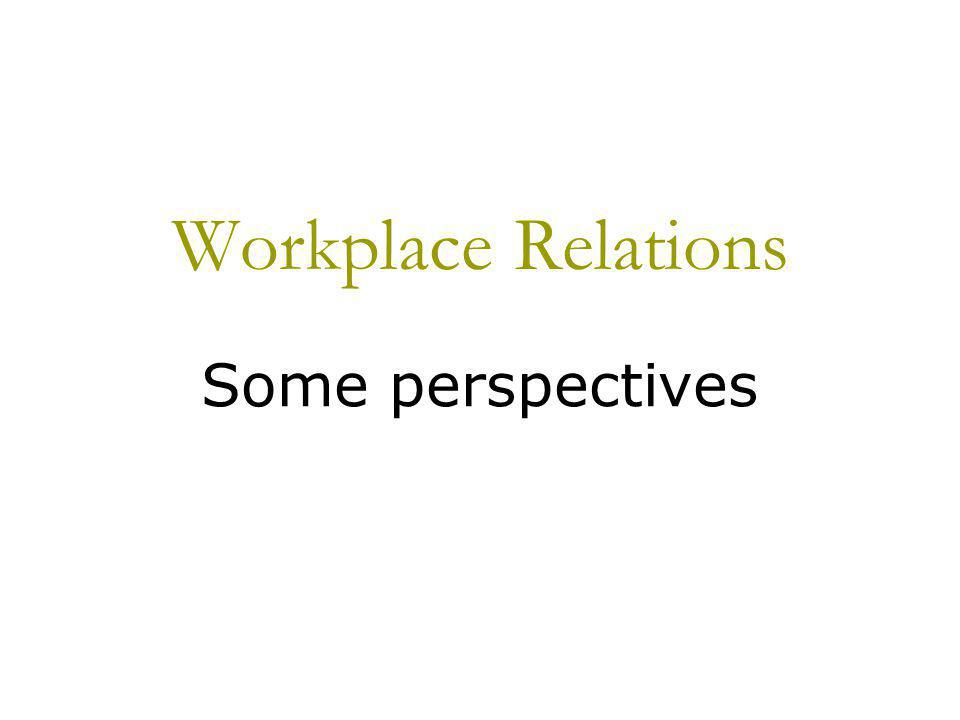 Workplace Relations Some perspectives