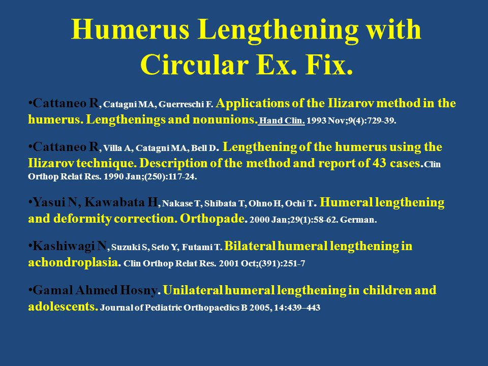 Humerus Lengthening with Circular Ex. Fix. Cattaneo R, Catagni MA, Guerreschi F.