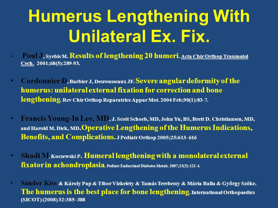Humerus Lengthening We use Unilateral external fixator (U.E.F.)  since 2001  in all cases  more comfortable Prophylactic radial nerve release in all.