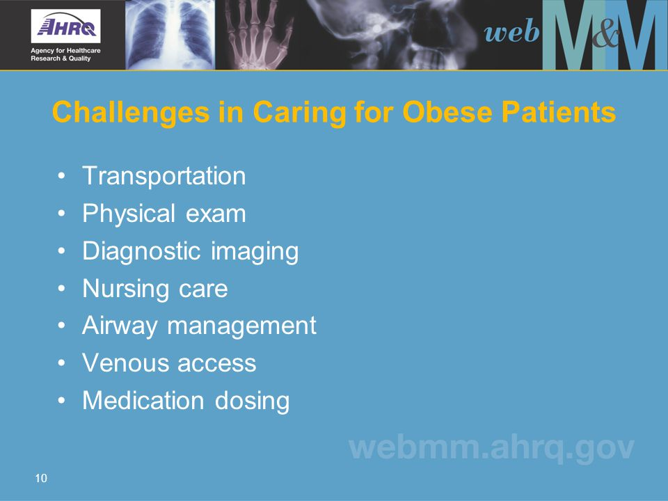 10 Challenges in Caring for Obese Patients Transportation Physical exam Diagnostic imaging Nursing care Airway management Venous access Medication dos