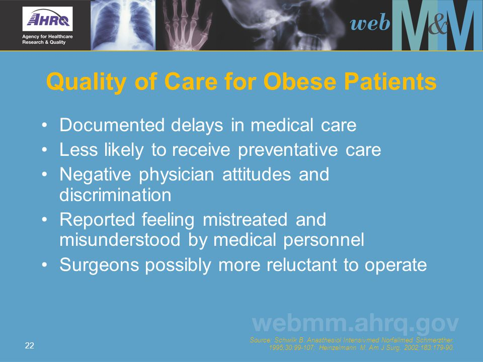 22 Quality of Care for Obese Patients Documented delays in medical care Less likely to receive preventative care Negative physician attitudes and disc