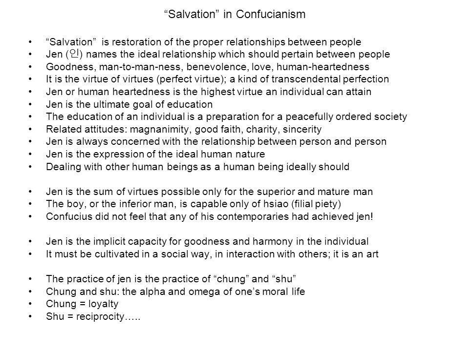 """""""Salvation"""" in Confucianism """"Salvation"""" is restoration of the proper relationships between people Jen ( 인 ) names the ideal relationship which should"""