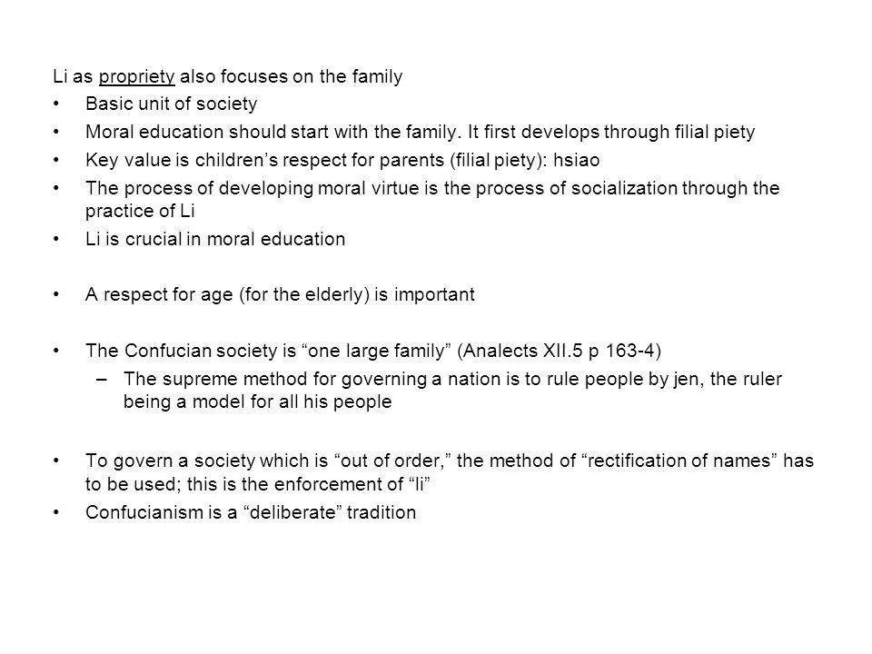 Li as propriety also focuses on the family Basic unit of society Moral education should start with the family.