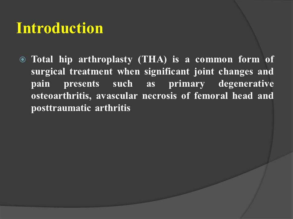 Introduction  Total hip arthroplasty (THA) is a common form of surgical treatment when significant joint changes and pain presents such as primary de