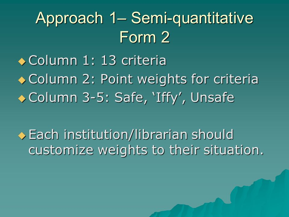 Approach 1– Semi-quantitative Form 2  Column 1: 13 criteria  Column 2: Point weights for criteria  Column 3-5: Safe, 'Iffy', Unsafe  Each institut