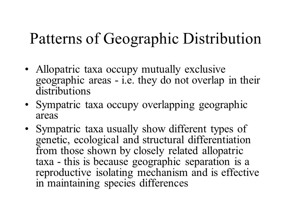 Patterns of Geographic Distribution Allopatric taxa occupy mutually exclusive geographic areas - i.e.
