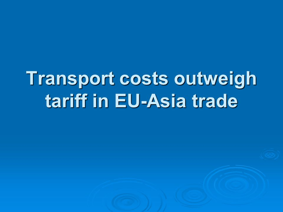 Transport costs outweigh tariff in EU-Asia trade