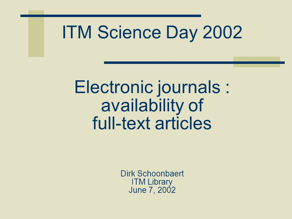 ITM Science Day 2002 Electronic journals : availability of full-text articles Dirk Schoonbaert ITM Library June 7, 2002