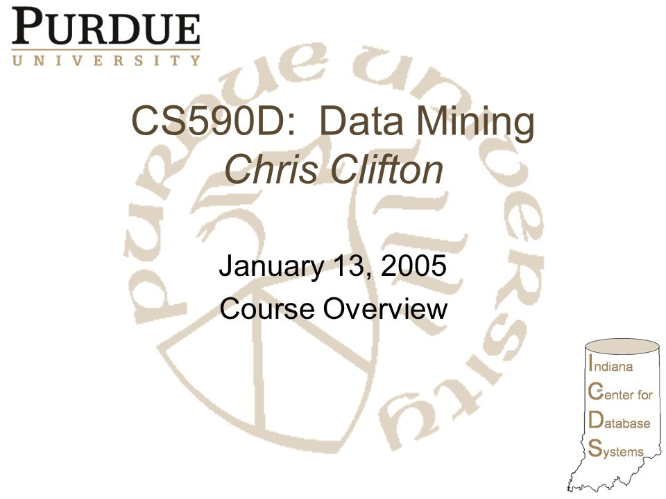 CS590D: Data Mining Chris Clifton January 13, 2005 Course Overview