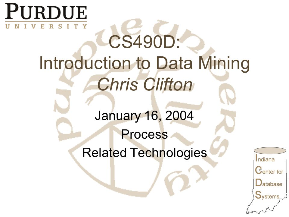 CS490D: Introduction to Data Mining Chris Clifton January 16, 2004 Process Related Technologies