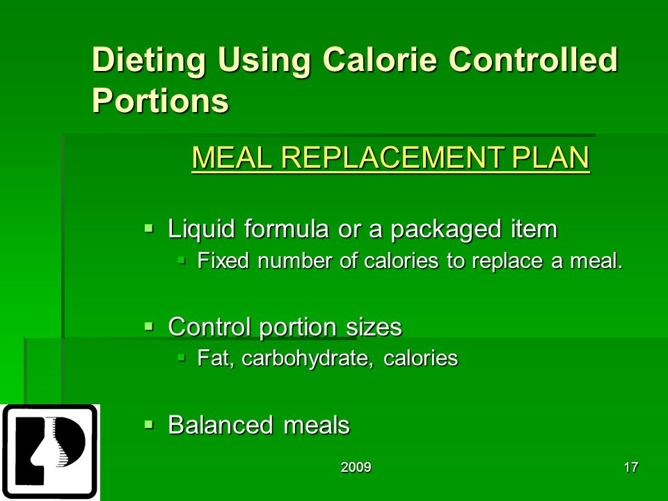 200917 Dieting Using Calorie Controlled Portions MEAL REPLACEMENT PLAN  Liquid formula or a packaged item  Fixed number of calories to replace a meal.