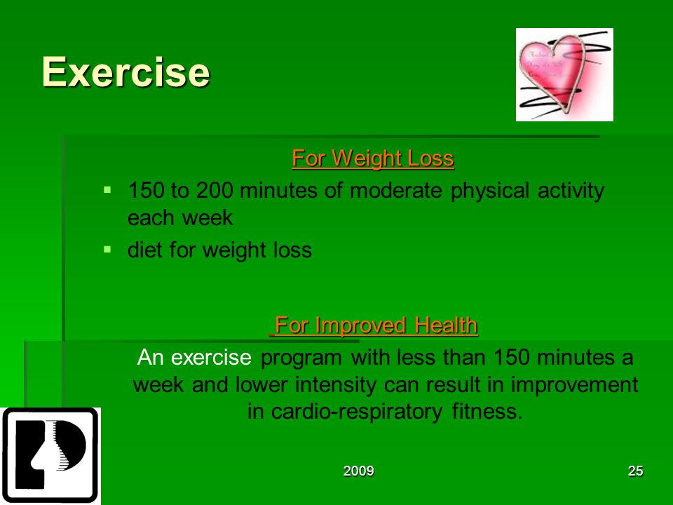 200925 Exercise For Weight Loss   150 to 200 minutes of moderate physical activity each week   diet for weight loss For Improved Health For Improved Health An exercise program with less than 150 minutes a week and lower intensity can result in improvement in cardio-respiratory fitness.