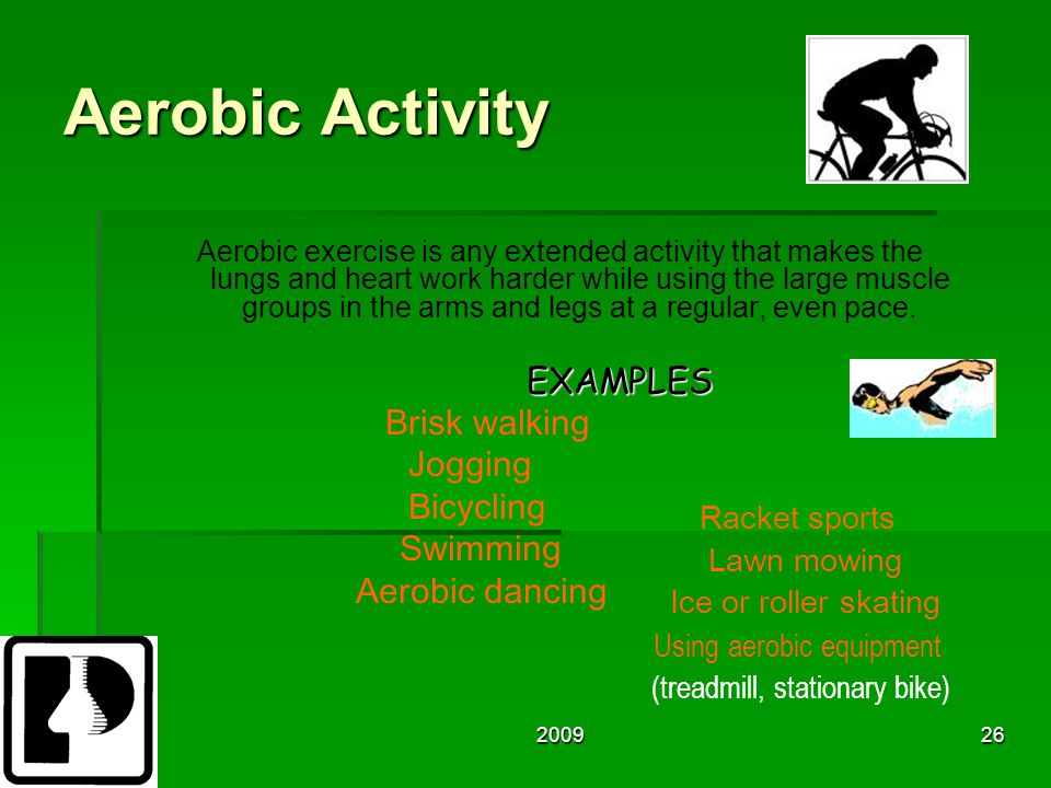 200926 Aerobic Activity Aerobic exercise is any extended activity that makes the lungs and heart work harder while using the large muscle groups in the arms and legs at a regular, even pace.