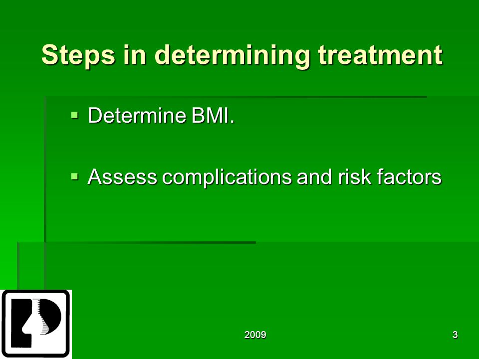 20093 Steps in determining treatment  Determine BMI.  Assess complications and risk factors