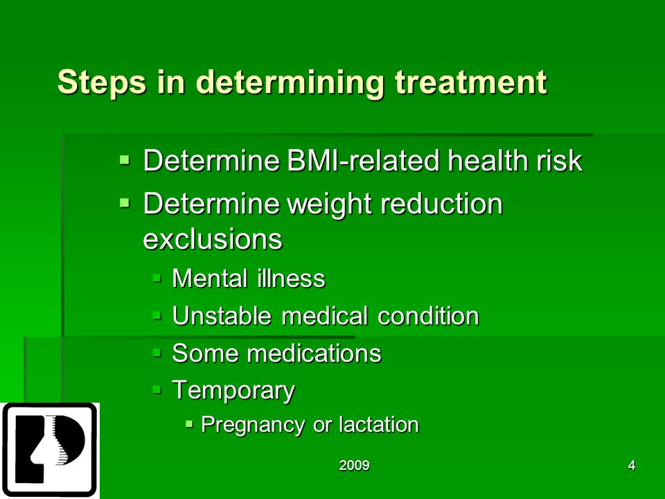20094 Steps in determining treatment  Determine BMI-related health risk  Determine weight reduction exclusions  Mental illness  Unstable medical condition  Some medications  Temporary  Pregnancy or lactation