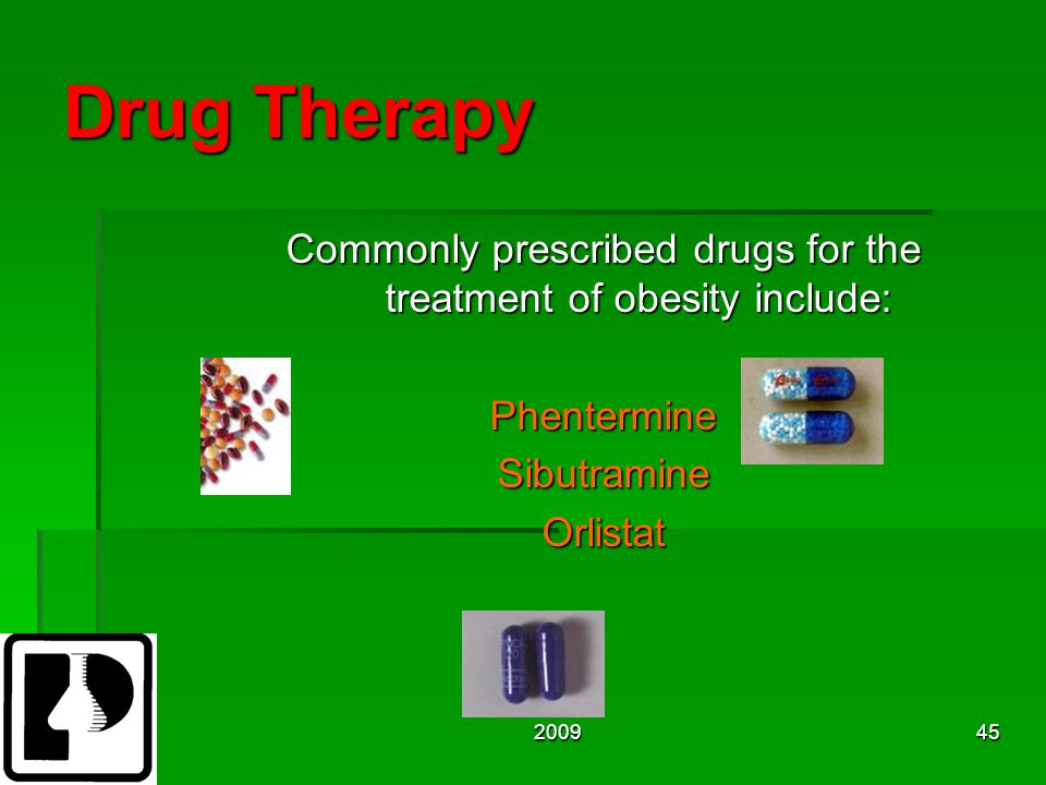 200945 Drug Therapy Commonly prescribed drugs for the treatment of obesity include: PhentermineSibutramineOrlistat