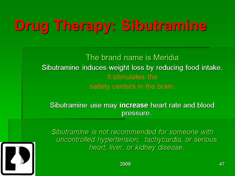 200947 Drug Therapy: Sibutramine The brand name is Meridia Sibutramine induces weight loss by reducing food intake.