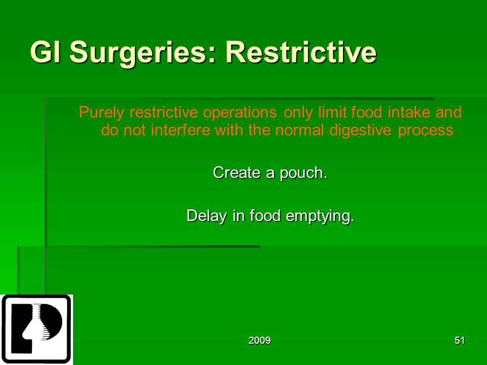 200951 GI Surgeries: Restrictive Purely restrictive operations only limit food intake and do not interfere with the normal digestive process.