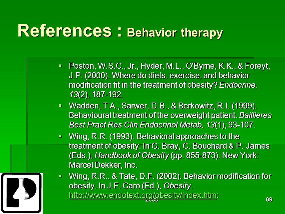 200969 References : Behavior therapy  Poston, W.S.C., Jr., Hyder, M.L., O Byrne, K.K., & Foreyt, J.P.