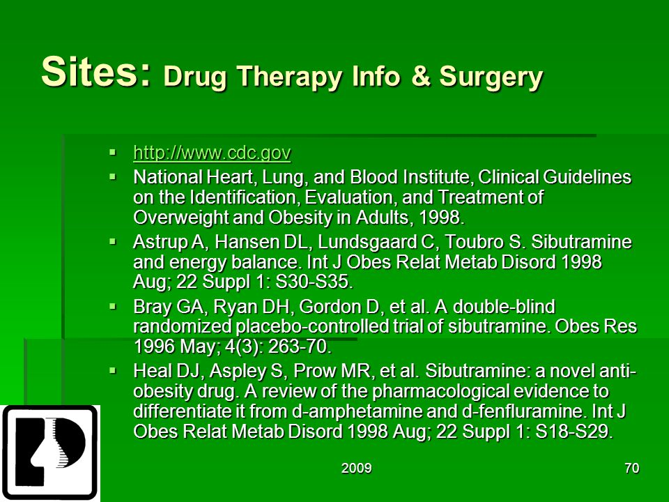 200970 Sites: Drug Therapy Info & Surgery  http://www.cdc.gov http://www.cdc.gov  National Heart, Lung, and Blood Institute, Clinical Guidelines on the Identification, Evaluation, and Treatment of Overweight and Obesity in Adults, 1998.