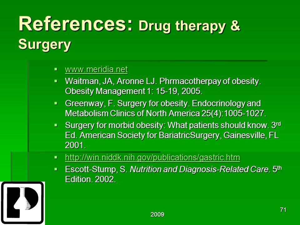 2009 71 References: Drug therapy & Surgery  www.meridia.net www.meridia.net  Waitman, JA, Aronne LJ.