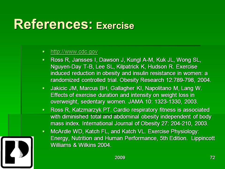 200972 References: Exercise  http://www.cdc.gov http://www.cdc.gov  Ross R, Jansses I, Dawson J, Kungl A-M, Kuk JL, Wong SL, Nguyen-Day T-B, Lee SL, Kilpatrick K, Hudson R.