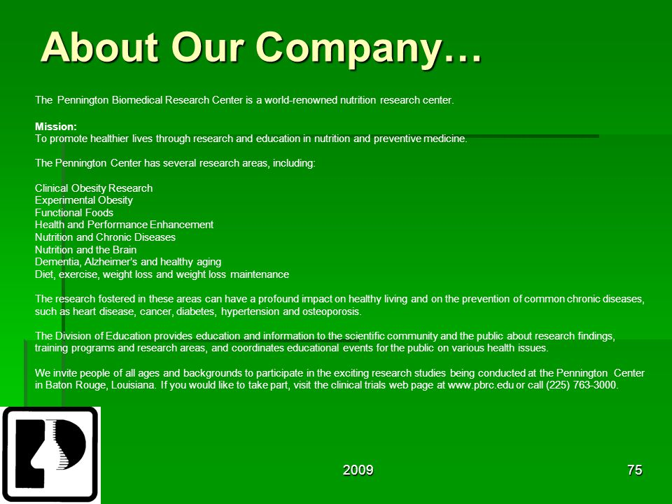 200975 About Our Company… The Pennington Biomedical Research Center is a world-renowned nutrition research center.