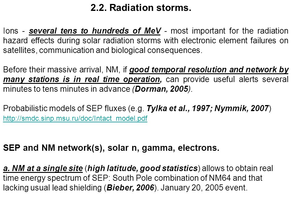 2.2. Radiation storms. Ions - several tens to hundreds of MeV - most important for the radiation hazard effects during solar radiation storms with ele