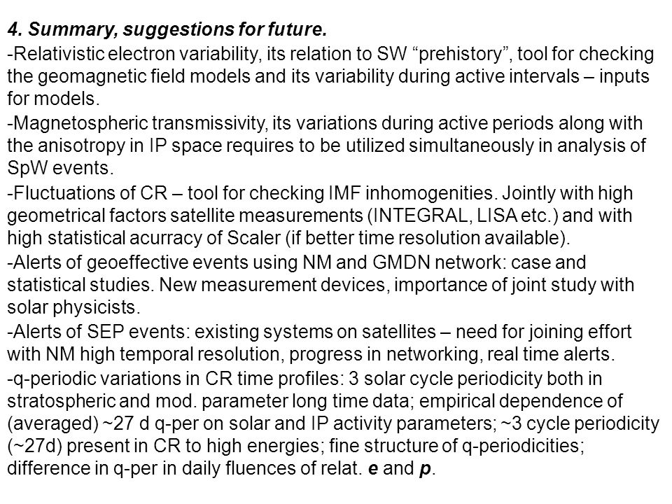 "4. Summary, suggestions for future. -Relativistic electron variability, its relation to SW ""prehistory"", tool for checking the geomagnetic field model"
