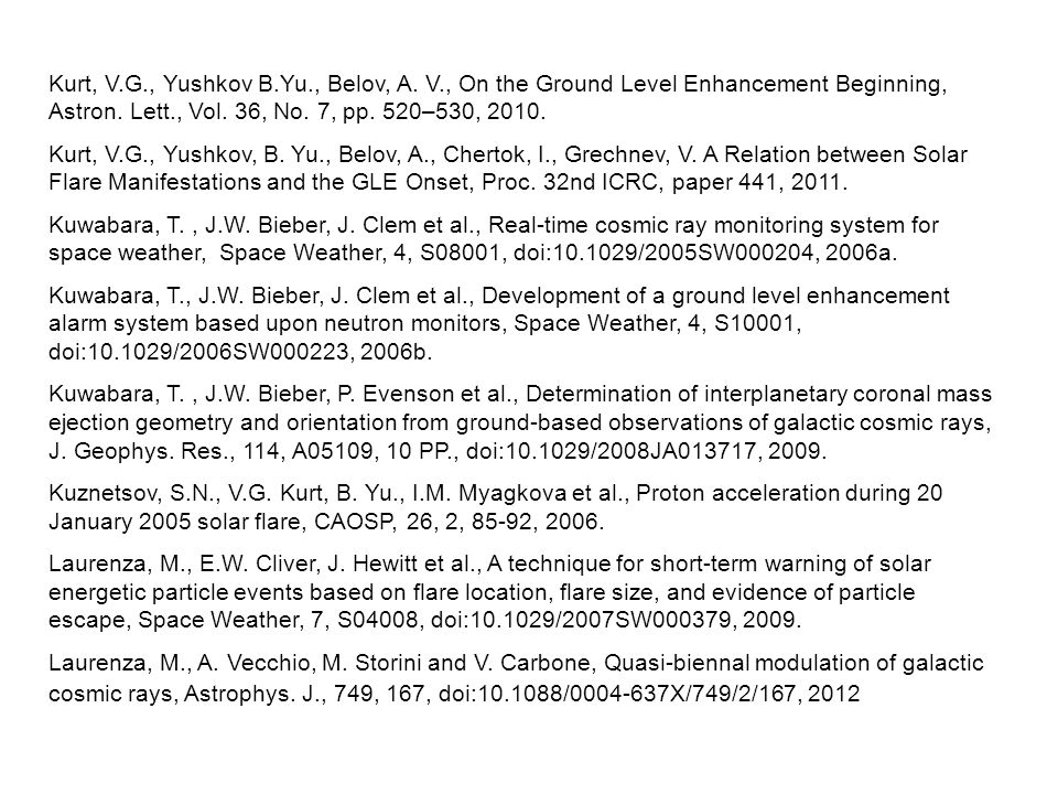 Kurt, V.G., Yushkov B.Yu., Belov, A. V., On the Ground Level Enhancement Beginning, Astron. Lett., Vol. 36, No. 7, pp. 520–530, 2010. Kurt, V.G., Yush