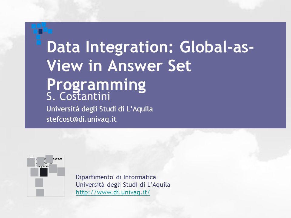 Dipartimento di Informatica Università degli Studi di L'Aquila http://www.di.univaq.it/ Data Integration: Global-as- View in Answer Set Programming S.