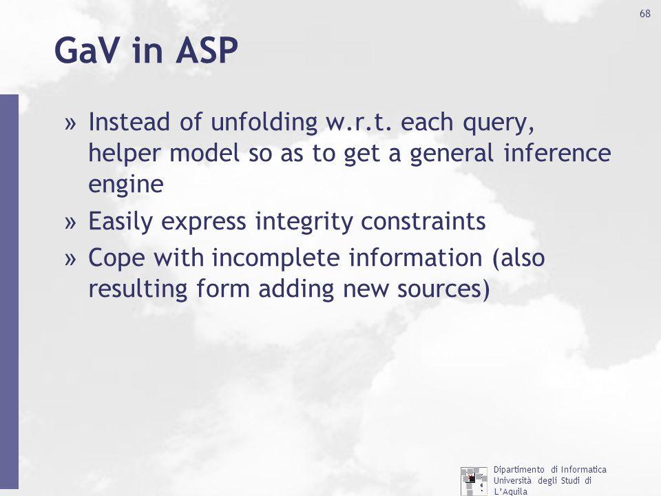Dipartimento di Informatica Università degli Studi di L'Aquila http://www.di.univaq.it/ 68 GaV in ASP » Instead of unfolding w.r.t. each query, helper