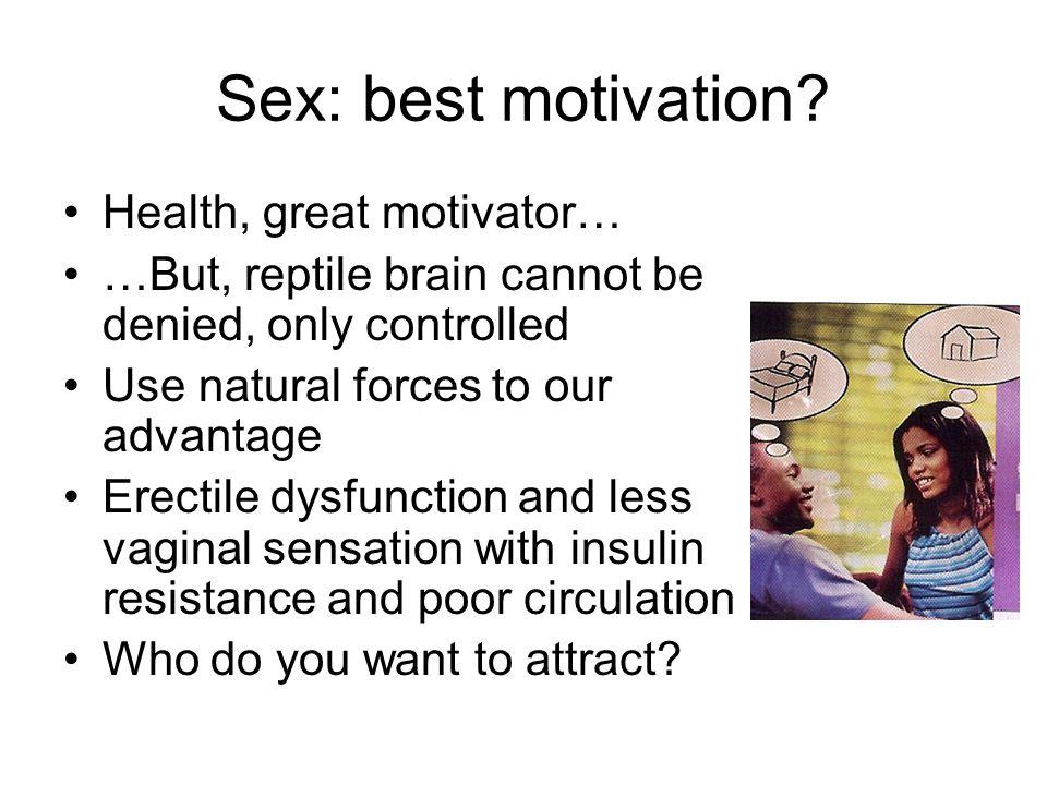 Sex: best motivation.