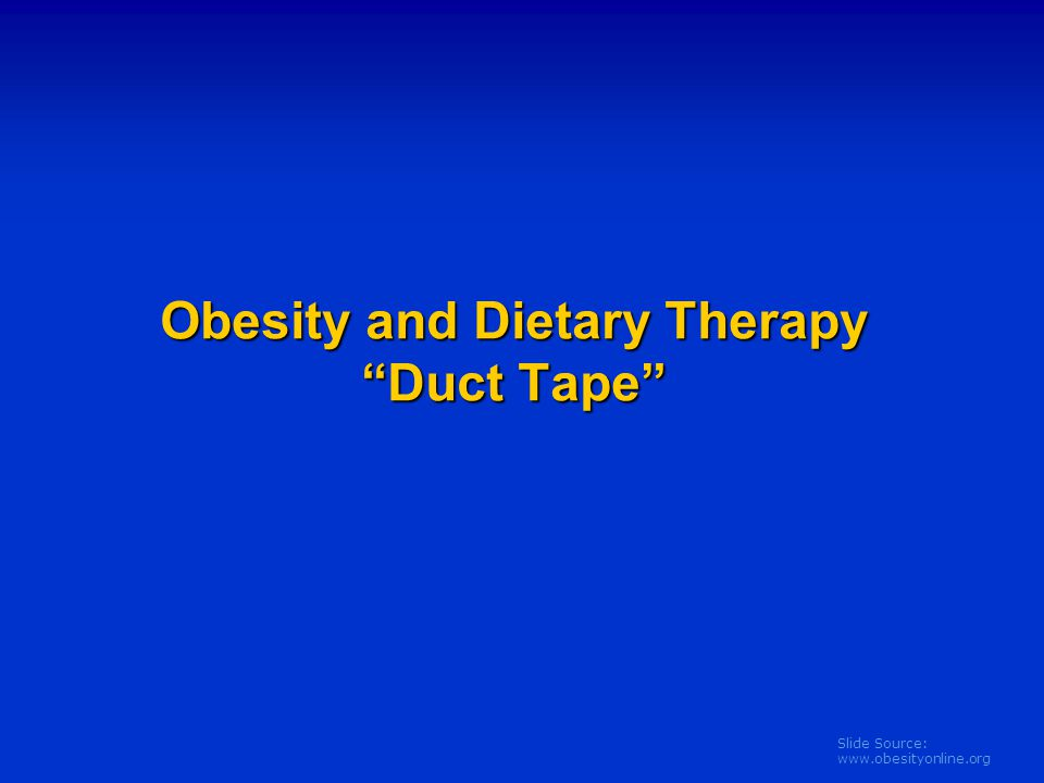 """Slide Source: www.obesityonline.org Obesity and Dietary Therapy """"Duct Tape"""""""