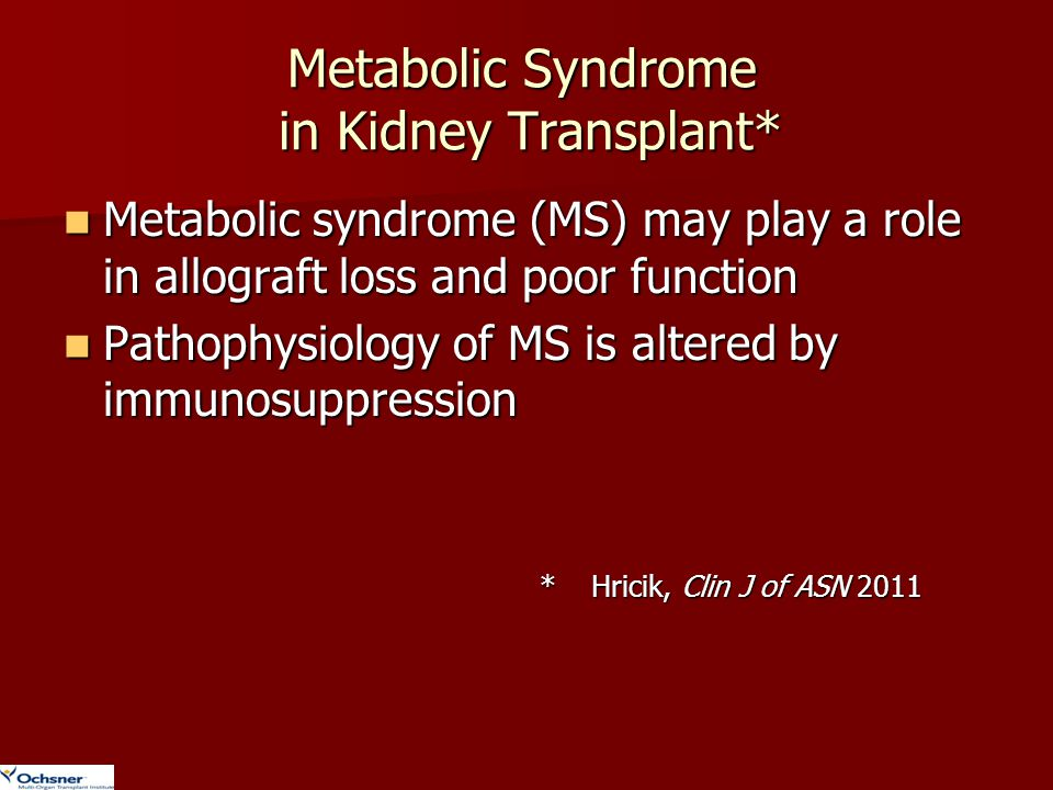 Metabolic Syndrome in Kidney Transplant* Metabolic syndrome (MS) may play a role in allograft loss and poor function Metabolic syndrome (MS) may play