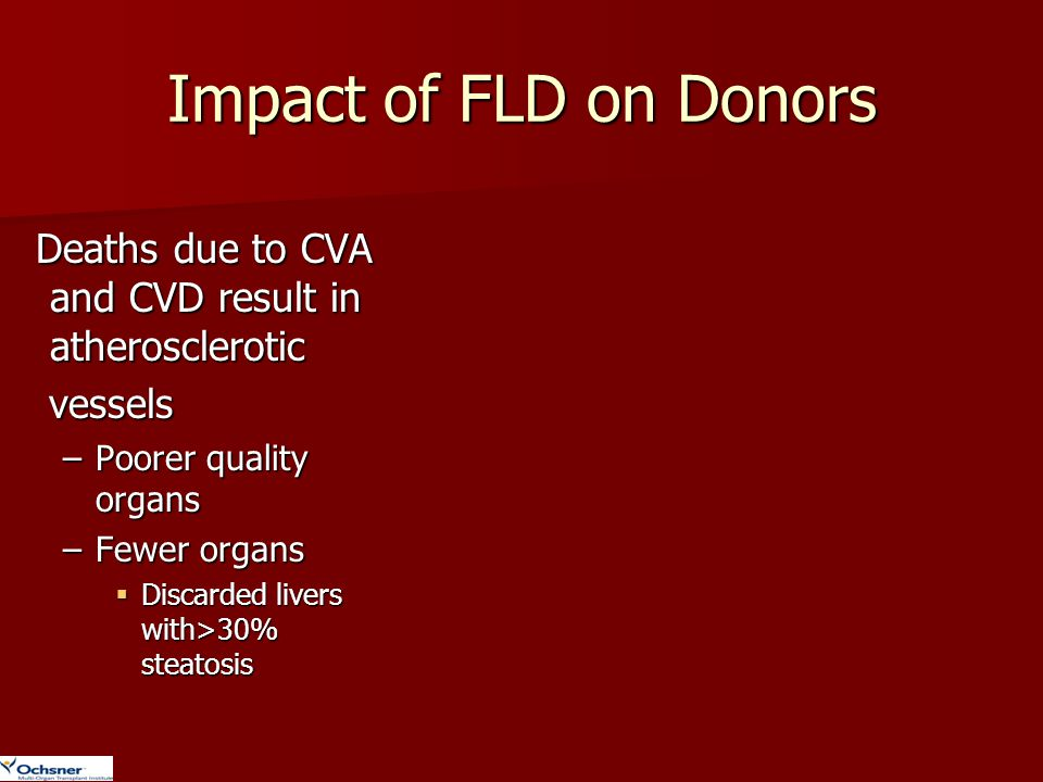 Impact of FLD on Donors Deaths due to CVA and CVD result in atherosclerotic Deaths due to CVA and CVD result in atherosclerotic vessels vessels –Poore