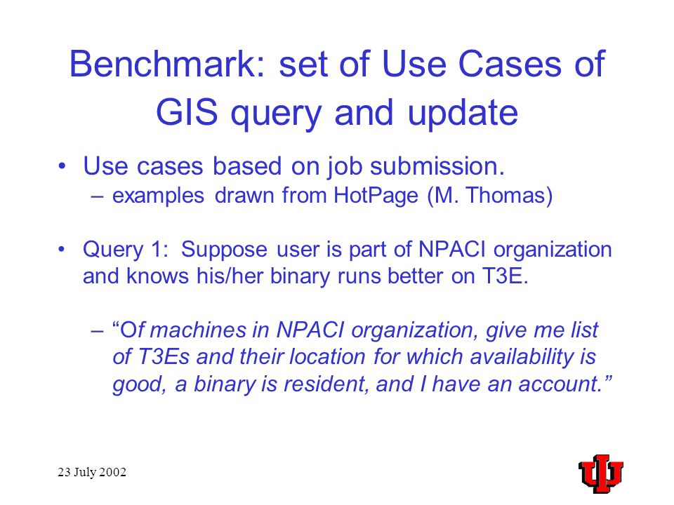 23 July 2002 Benchmark: set of Use Cases of GIS query and update Use cases based on job submission.