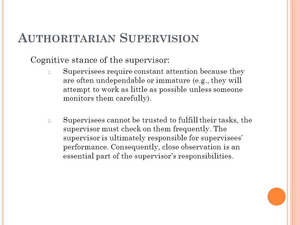 T YPES OF S UPERVISION S TYLES Authoritarian supervision Laissez Faire supervision Companionable supervision Collaborative supervision