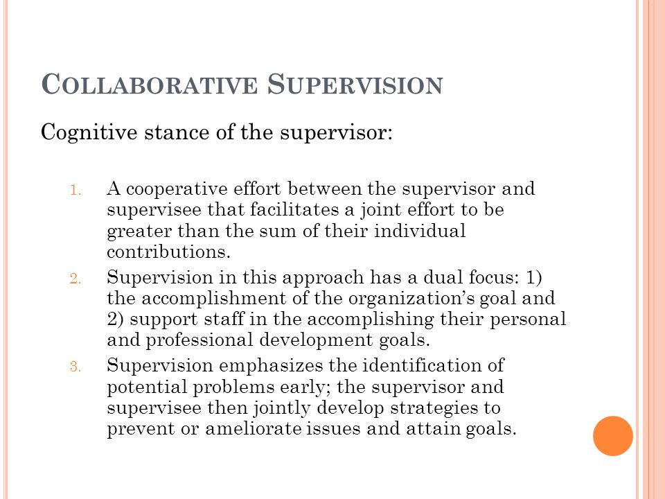 C OMPANIONABLE S UPERVISION Cognitive stance of the supervisor: 1. Supervision is a friendship-like relationship. Supervisors should seek to be liked