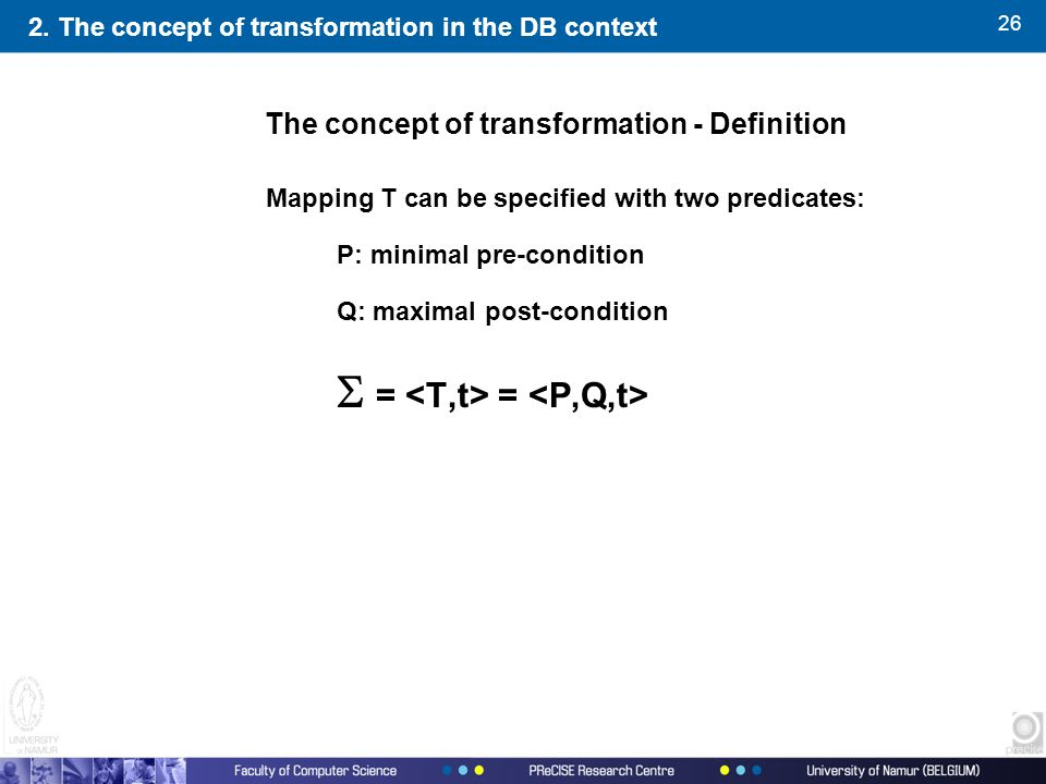 26 Mapping T can be specified with two predicates: P: minimal pre-condition Q: maximal post-condition  = = The concept of transformation - Definition