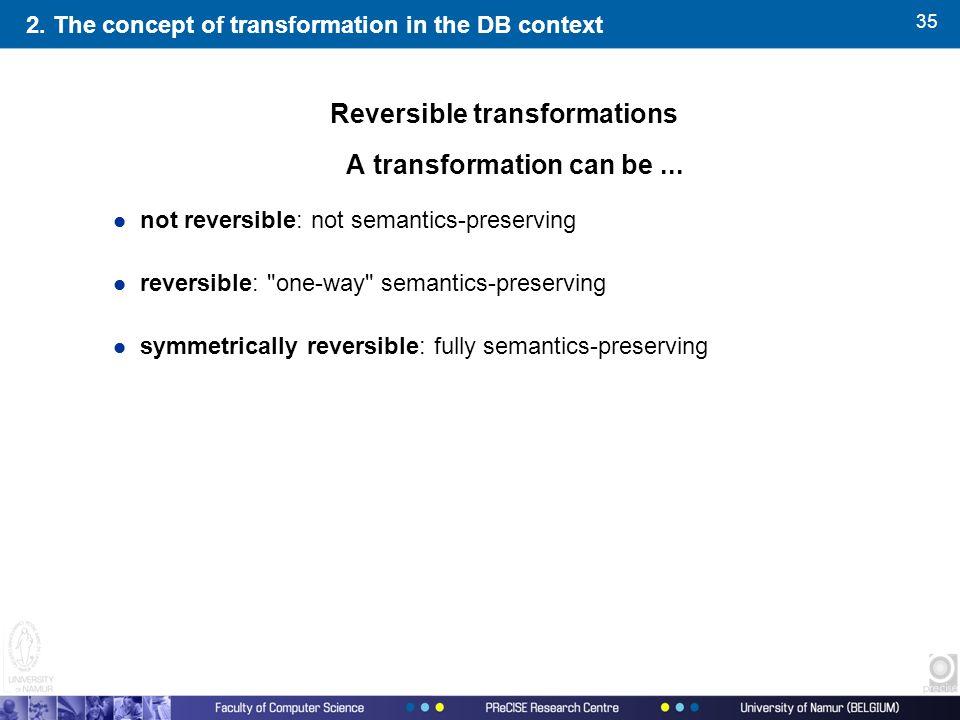 35 A transformation can be... l not reversible: not semantics-preserving l reversible: