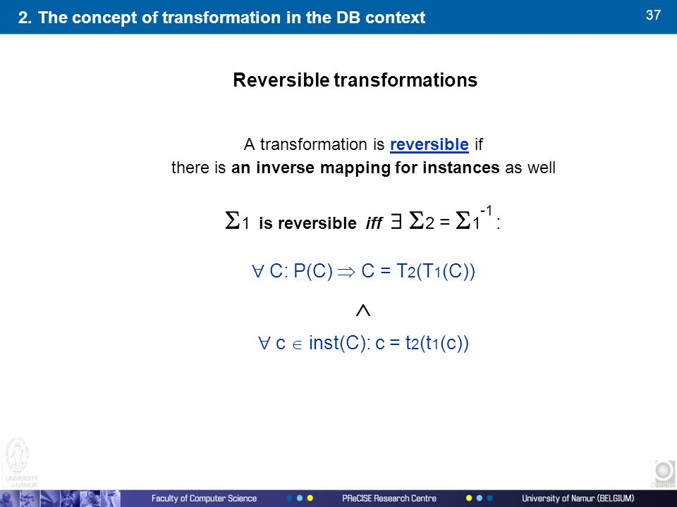 37 A transformation is reversible if there is an inverse mapping for instances as well  1 is reversible  iff   2 =  1 :  C: P(C)  C = T 2 (T 1
