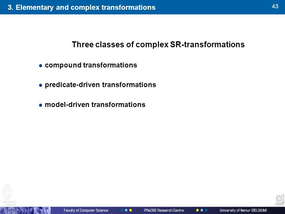 43 Three classes of complex SR-transformations l compound transformations l predicate-driven transformations l model-driven transformations 3. Element