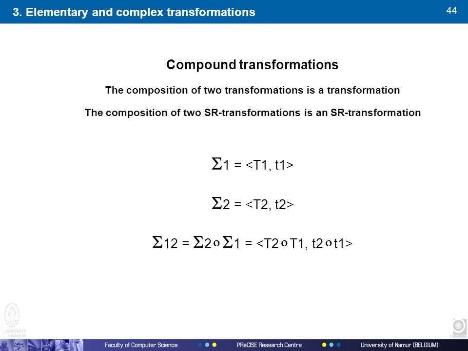 44 Compound transformations The composition of two transformations is a transformation The composition of two SR-transformations is an SR-transformation  1  =  2  =  12  =  2   1  = 3.