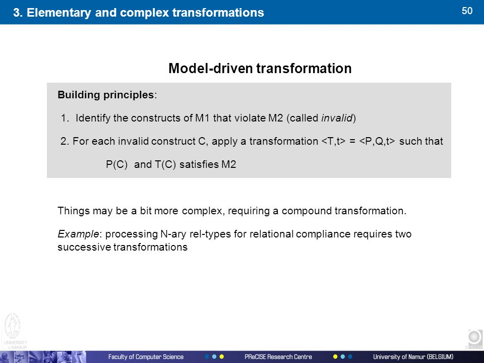 50 Model-driven transformation Building principles: 1. Identify the constructs of M1 that violate M2 (called invalid) 2. For each invalid construct C,