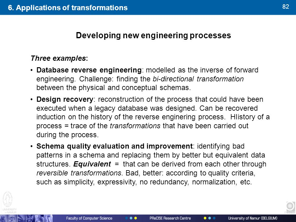 82 Three examples: Database reverse engineering: modelled as the inverse of forward engineering. Challenge: finding the bi-directional transformation