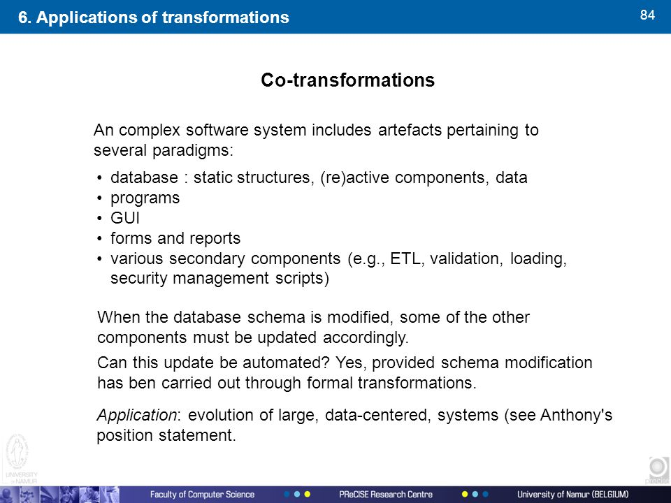 84 An complex software system includes artefacts pertaining to several paradigms: Co-transformations 6. Applications of transformations database : sta