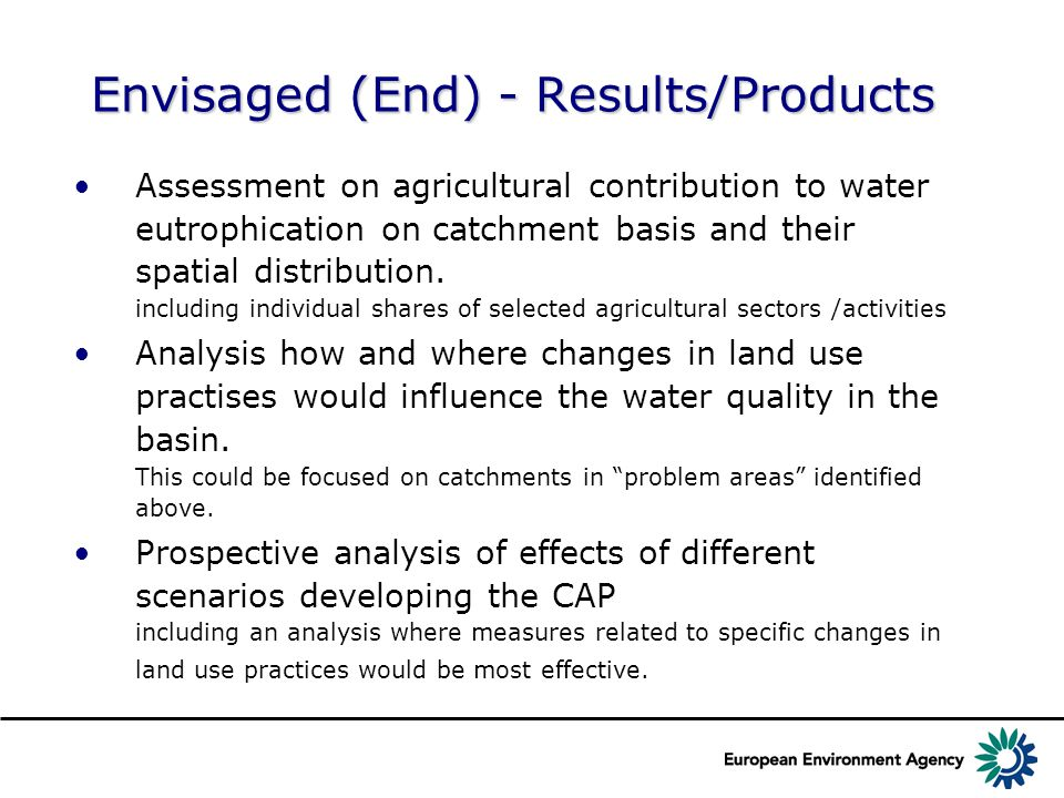 Envisaged (End) - Results/Products Assessment on agricultural contribution to water eutrophication on catchment basis and their spatial distribution.