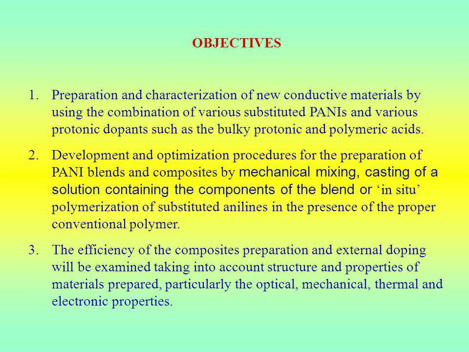 OBJECTIVES 1.Preparation and characterization of new conductive materials by using the combination of various substituted PANIs and various protonic dopants such as the bulky protonic and polymeric acids.