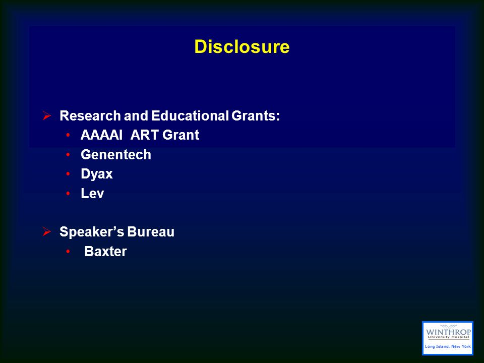 Disclosure  Research and Educational Grants: AAAAI ART Grant Genentech Dyax Lev  Speaker's Bureau Baxter Long Island, New York